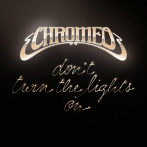 chromeo-dontturnthelightson-608x608