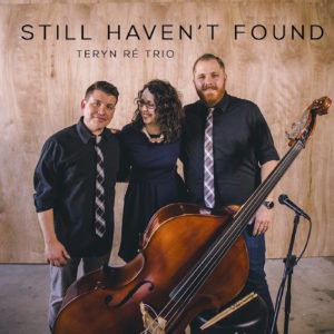 "The cover art of the 2016 Teryn Re Trio album ""Still Haven't Found."" McPherson and her band members Brandon Shaw and Bryan Taylor perform unrestricted melodic versions of popular music from past decades. Photo courtesy of Teryn McPherson."